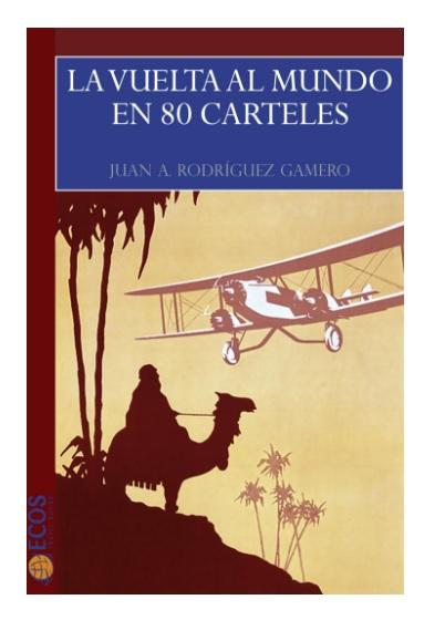 El libro La Vuelta al Mundo en 80 Carteles te llevará de paseo por las tendencias de diseño mas impactantes del siglo XX.