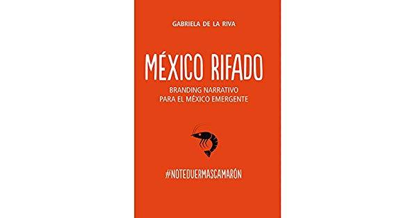 México Rifado es un libro que explica como algunas estrategias de branding son obsoletas si la marca es narcisista en vez de ser empática con los clientes.