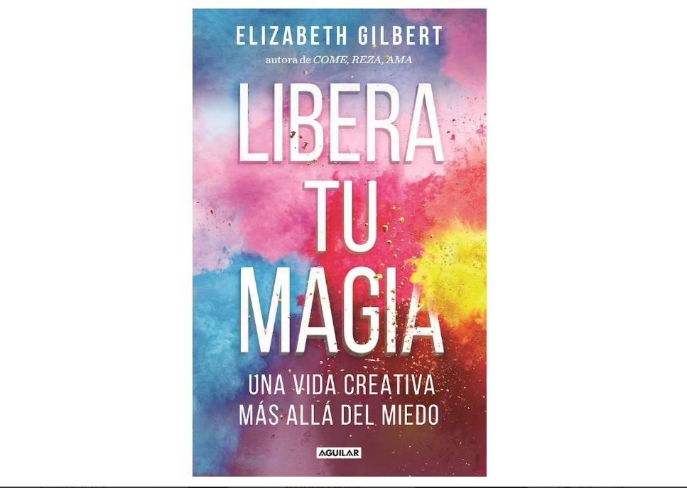 Libro del día: Libera tu magia: Una vida creativa mas allá del ...