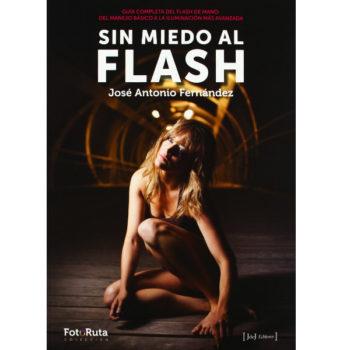 Sin Miedo al Flash de José Antonio Fernández demuestra como utilizar esta herramienta a favor y dar más de lo que los fotógrafos creen.