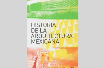 Historia de la Arquitectura Mexicana presenta un recorrido único por las edificaciones más importantes del territorio, desde la era precolombina hasta ahora