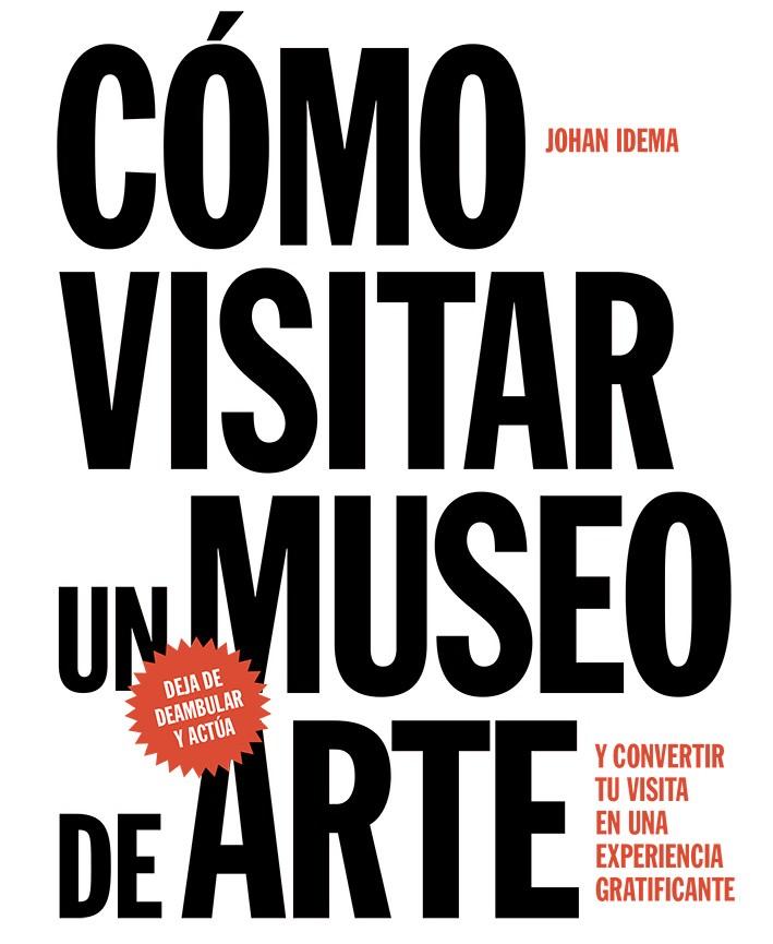 Cómo visitar un museo de arte es un manual que te brinda la confianza y las herramientas para observar las obras y disfrutar del recorrido.