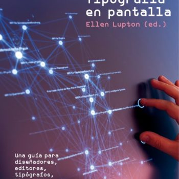 El libro Tipografía en Pantalla aterriza una metodología para cuando ésta se desembaraza de su condición estática y se hace virtual.