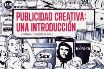 El libro Publicidad Creativa recopila los fundamentos esenciales para elaborar publicidad con un toque innovador que permita impactar en el consumidor.