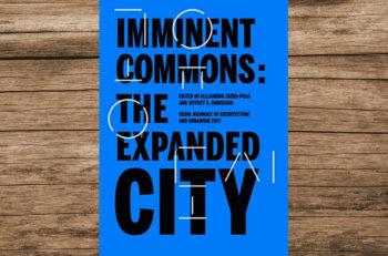 El libro Imminent Commons, The Expanded City, retoma distintos puntos de vista del urbanismo contemporáneo para evitar problemas y dar solución.