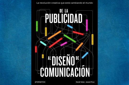 El libro De la Publicidad al Diseño de Comunicación permite reconocer aquello tradicional de la publicidad que ya NO significa un atractivo visual.