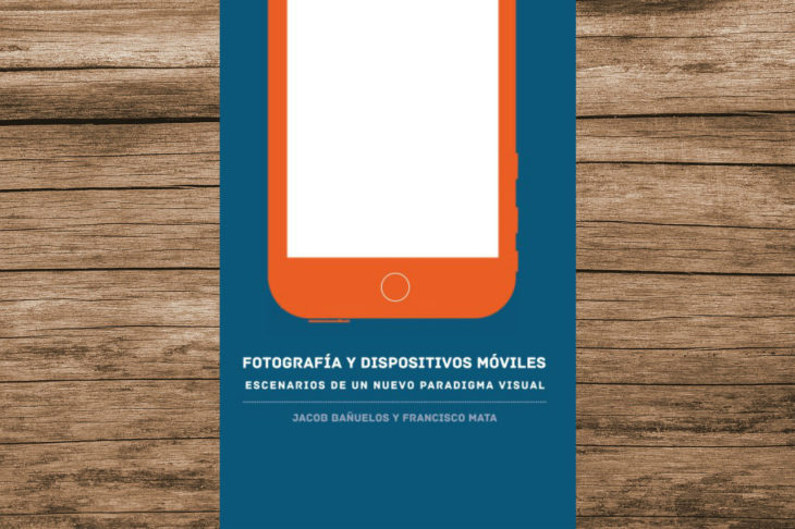 """""""Fotografía y dispositivos móviles"""" es un libro que presenta un nuevo contexto en la disiciplina, ¿cómo los smartphones cambiaron las reglas?"""