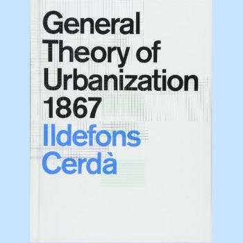 Aunque el autor Cerda Ildefons la publicó hace más de 150 años, la General Theory of Urbanization 1867 se convirtió en un parteaguas para la disciplina.