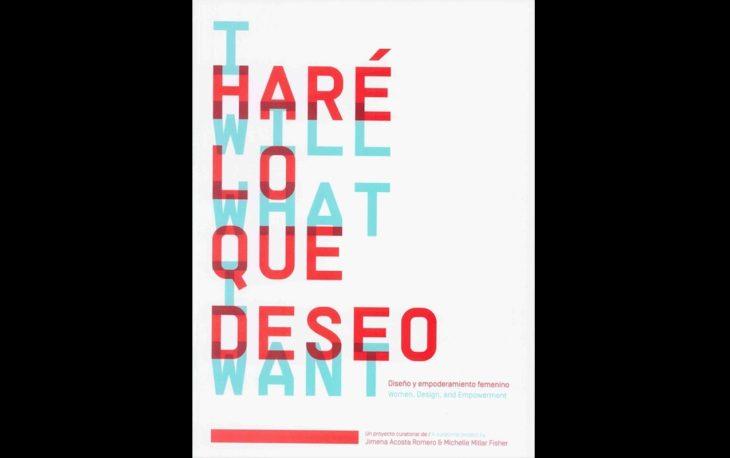 En 2017 se exhibió Haré lo que Deseo, Diseño y Empoderamiento Femenino, una muestra que busca reflexionar sobre el diseño pensado sólo para hombres.