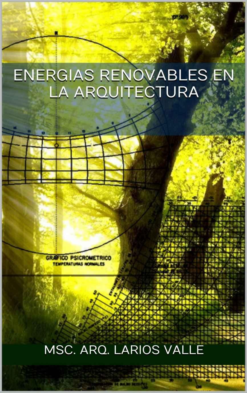 El libro Energías Renovables en la Arquitectura demuestra como aprovechar los distintos fenómenos naturales y lograr un mejor funcionamiento en una vivienda.