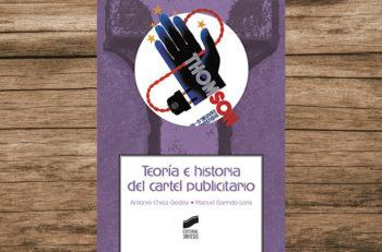 El libro Teoría e Historia del Cartel Publicitario presenta un análisis de cómo dicho producto gráfico evolucionó desde su auge con la imprenta.